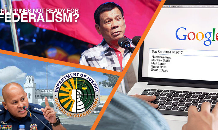 'Bato' as new BuCor chief, Pinoys not ready for federalism, and Google's top searches for 2017